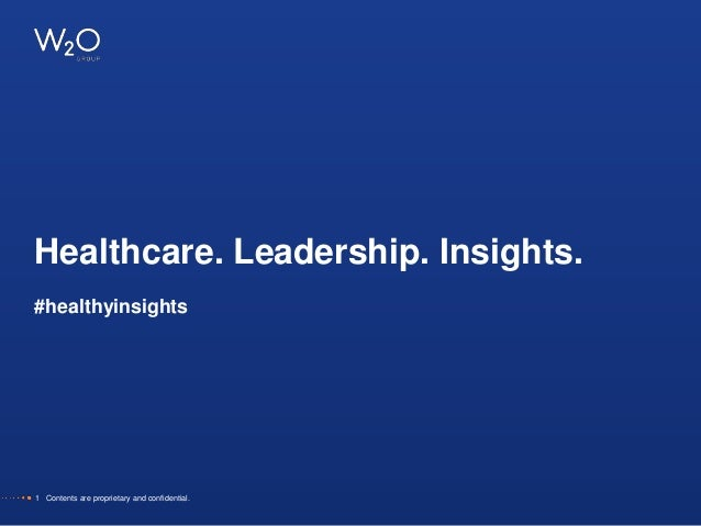 Healthcare. Leadership. Insights. #healthyinsights 1 Contents are proprietary and confidential.