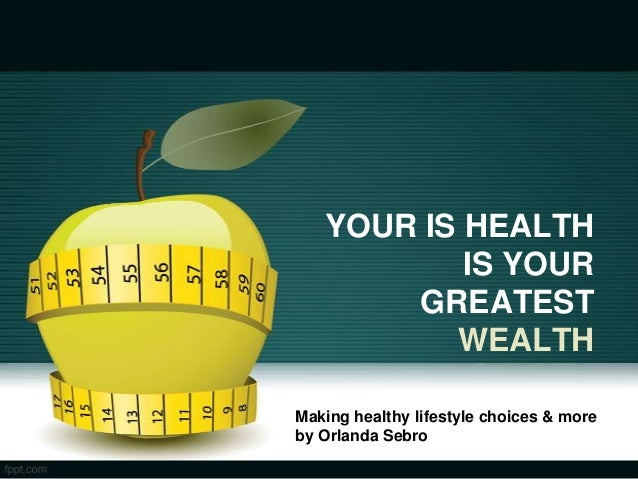 YOUR IS HEALTH           IS YOUR       GREATEST          WEALTHMaking healthy lifestyle choices & moreby Orlanda Sebro