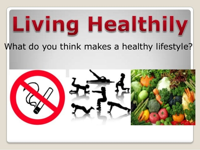 What do you think makes a healthy lifestyle?