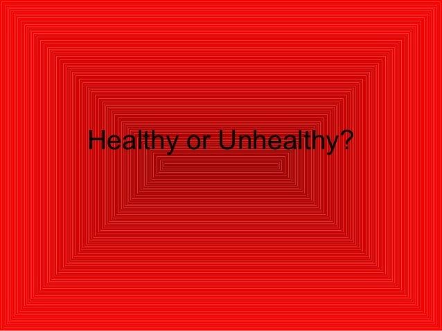 Healthy or Unhealthy?