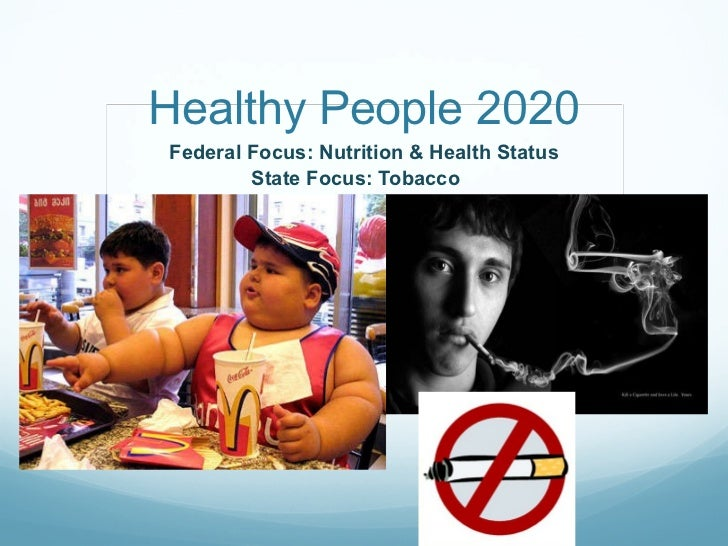 Healthy People 2020 Federal Focus: Nutrition & Health Status State Focus: Tobacco
