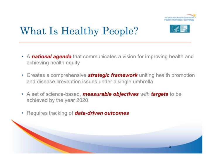 healthy people 2020 Healthy people 2020 narrative healthy people is a set of goals and objectives with 10-year targets designed to guide national health promotion and disease prevention efforts to improve the health of all people in the united states.