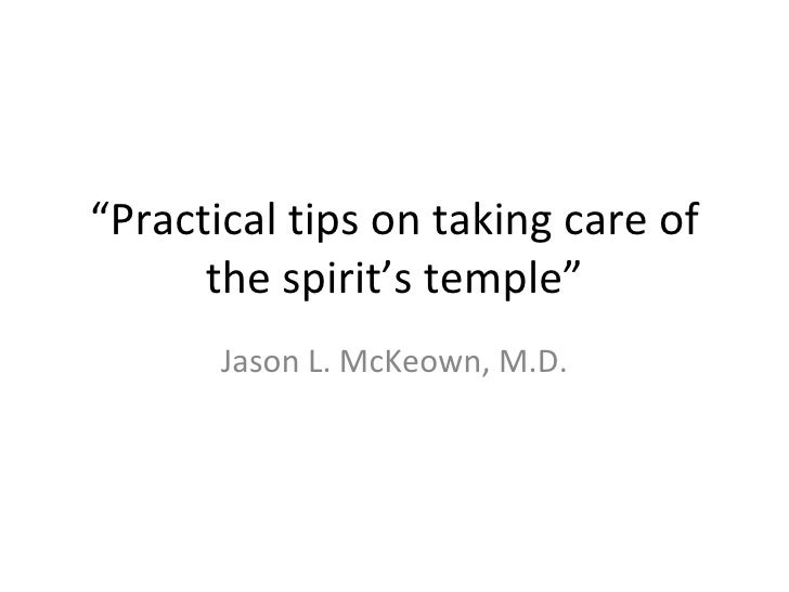 """Practical tips on taking care of the spirit's temple"" <ul><li>Jason L. McKeown, M.D. </li></ul>"