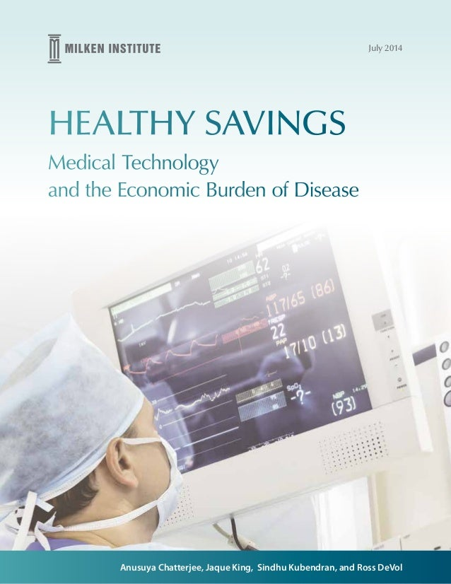 Anusuya Chatterjee, Jaque King, Sindhu Kubendran, and Ross DeVol July 2014 HEALTHY SAVINGS Medical Technology and the Econ...