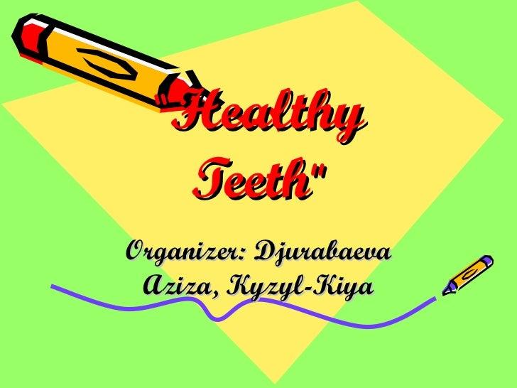 """"""" Healthy   Teeth """" Organizer: Djurabaeva Aziza, Kyzyl-Kiya"""