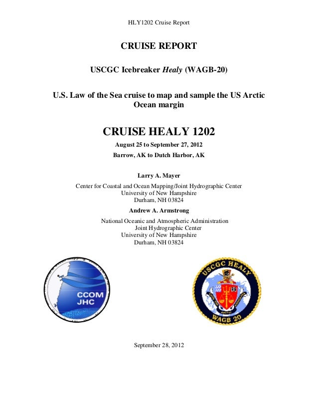 HLY1202 Cruise Report CRUISE REPORT USCGC Icebreaker Healy (WAGB-20) U.S. Law of the Sea cruise to map and sample the US A...