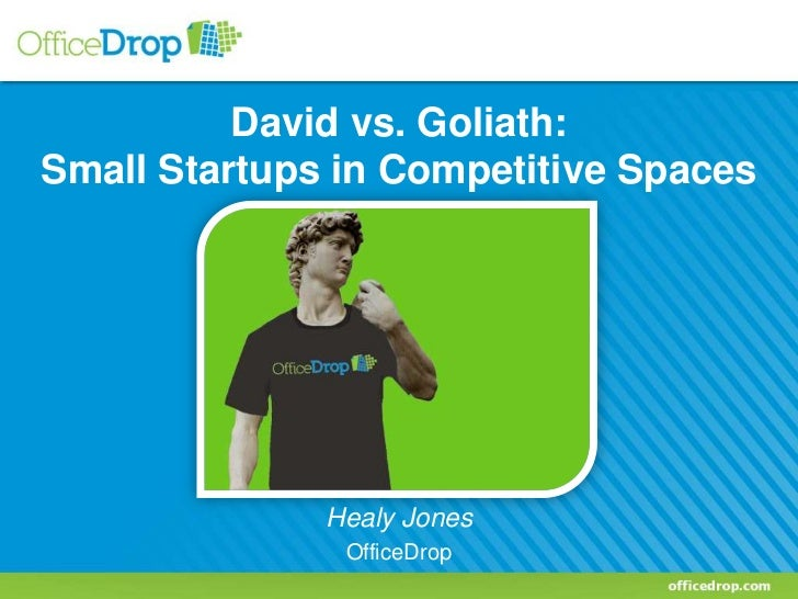 David vs. Goliath:Small Startups in Competitive Spaces              Healy Jones               OfficeDrop