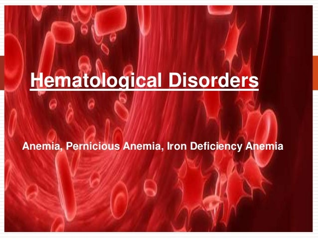 Anemia, Pernicious Anemia, Iron Deficiency Anemia Hematological Disorders
