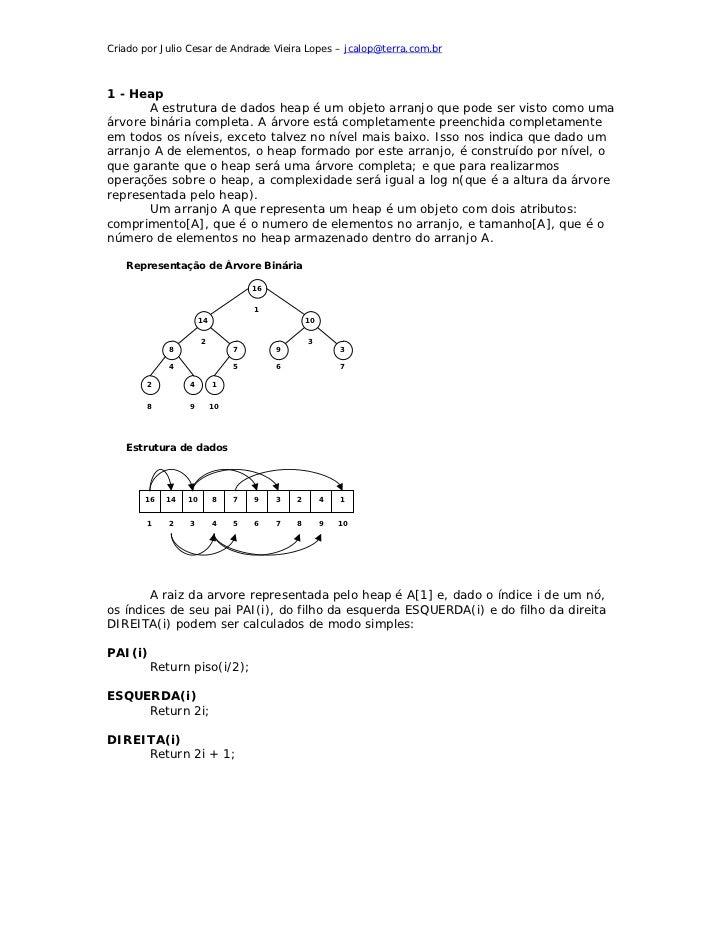 Criado por Julio Cesar de Andrade Vieira Lopes – jcalop@terra.com.br1 - Heap       A estrutura de dados heap é um objeto a...