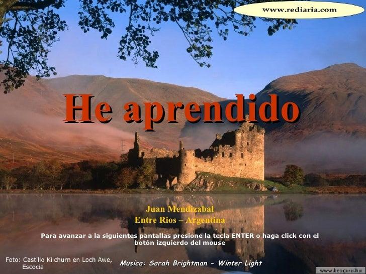 He aprendido Juan Mendizabal Entre Rios – Argentina Para avanzar a la siguientes pantallas presione la tecla ENTER o haga ...