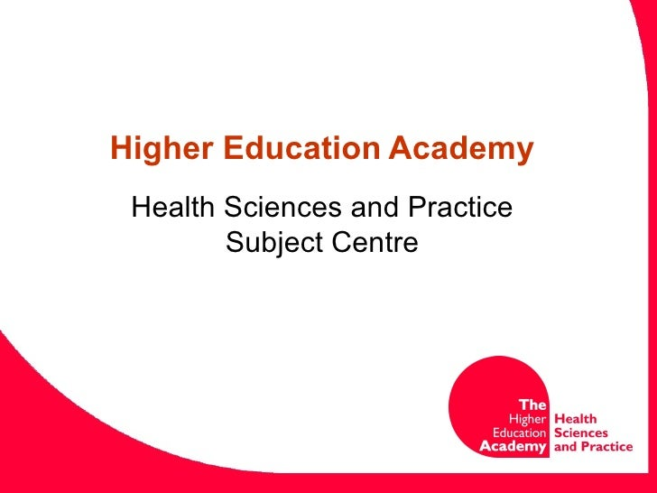 Higher Education   Academy Health Sciences and Practice Subject Centre