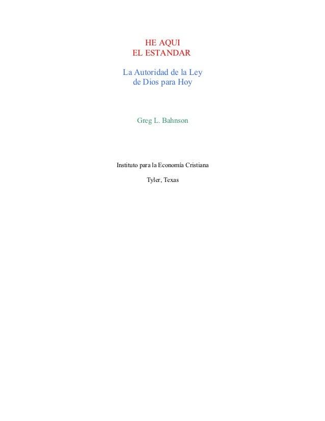 HE AQUI      EL ESTANDAR  La Autoridad de la Ley    de Dios para Hoy        Greg L. BahnsonInstituto para la Economía Cris...