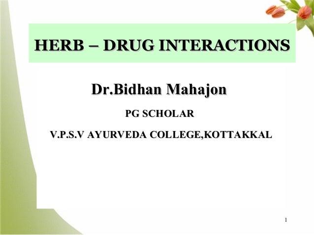 HERB – DRUG INTERACTIONS Dr.Bidhan Mahajon PG SCHOLAR V.P.S.V AYURVEDA COLLEGE,KOTTAKKAL  1