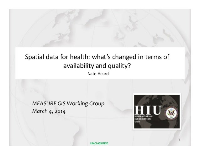 Spatial data for health: what's changed in terms of availability and quality? MEASURE GIS Working Group March 4, 2014 Nate...