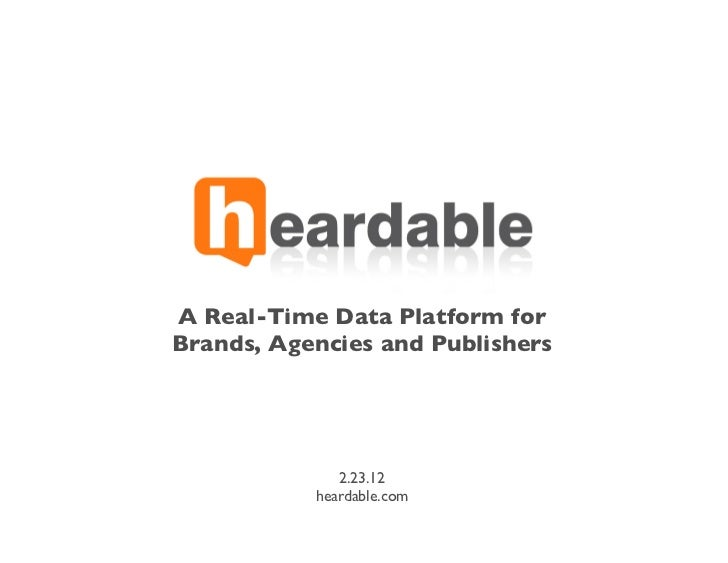 A Real-Time Data Platform forBrands, Agencies and Publishers              2.23.12           heardable.com