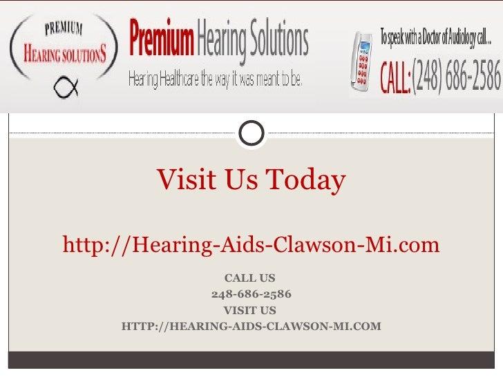 CALL US  248-686-2586 VISIT US  HTTP://HEARING-AIDS-CLAWSON-MI.COM Visit Us Today http://Hearing-Aids-Clawson-Mi.com