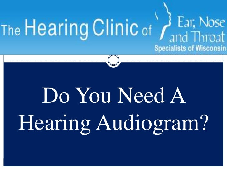 Do You Need A Hearing Audiogram? <br />