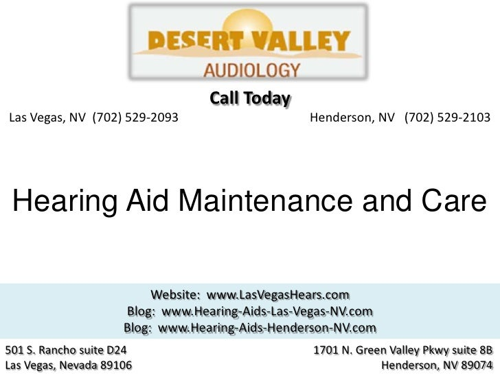 Call TodayLas Vegas, NV (702) 529-2093                     Henderson, NV (702) 529-2103 Hearing Aid Maintenance and Care  ...