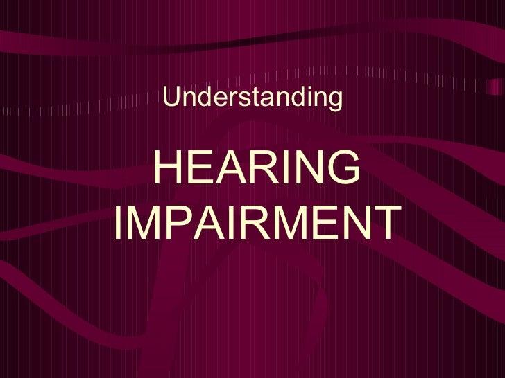 HEARING IMPAIRMENT Understanding