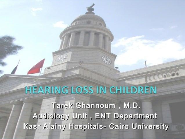 Tarek Ghannoum , M.D.  Audiology Unit , ENT DepartmentKasr Alainy Hospitals- Cairo University