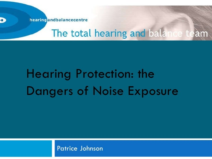 Hearing and Balance Centre: 2011 Hearing Awareness Week - Hearing Protection: the Dangers of Noise Exposure - Patrice Johnson