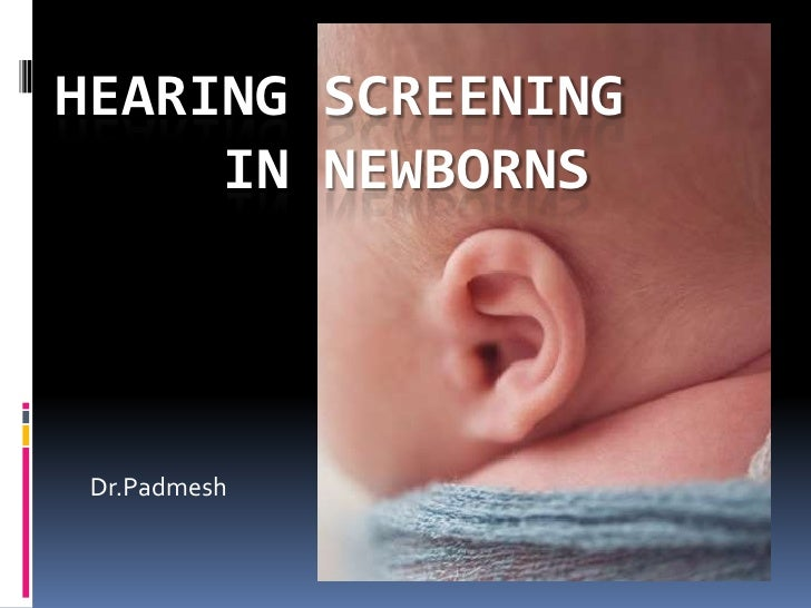 Hearing Screening in Newborns.. Dr.Padmesh