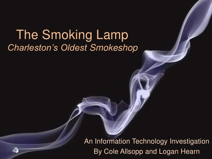 The Smoking LampCharleston's Oldest Smokeshop<br />An Information Technology Investigation <br />By Cole Allsopp and Logan...