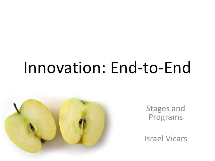 Innovation: End-to-End<br />Stages and Programs<br />Israel Vicars <br />