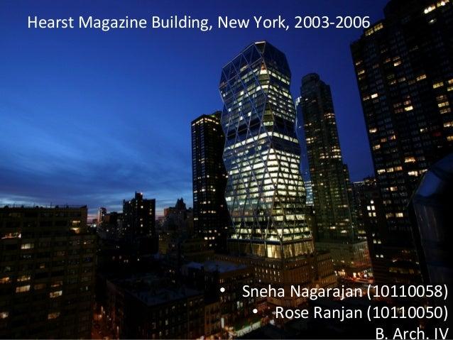 Hearst Magazine Building, New York, 2003-2006 • Sneha Nagarajan (10110058) • Rose Ranjan (10110050) B. Arch. IV