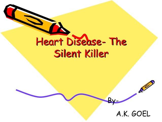 Heart Disease- TheHeart Disease- The Silent KillerSilent Killer By- A.K. GOEL