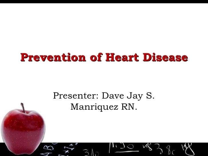 Prevention of Heart Disease Presenter: Dave Jay S. Manriquez RN.