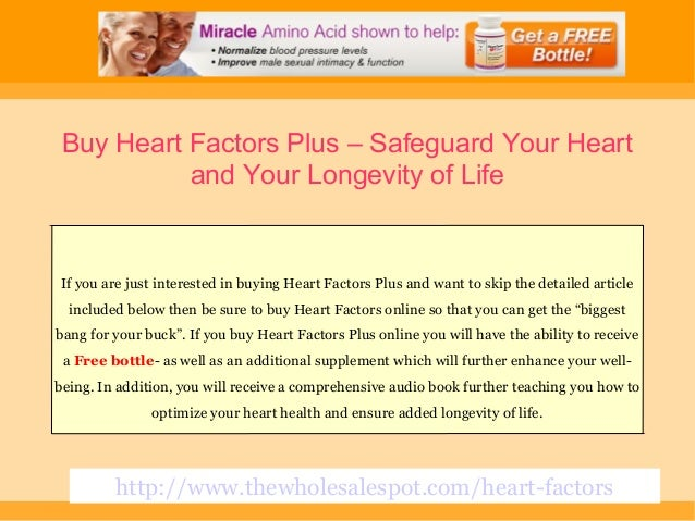 http://www.thewholesalespot.com/heart-factorsBuy Heart Factors Plus – Safeguard Your Heartand Your Longevity of LifeIf you...