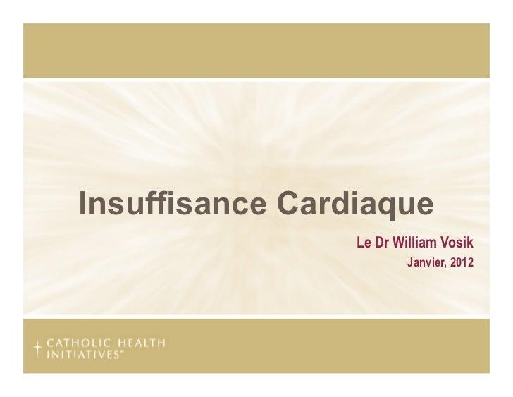 Insuffisance Cardiaque                 Le Dr William Vosik                         Janvier, 2012