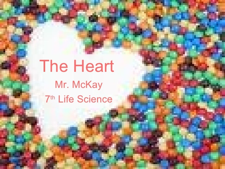 The Heart Mr. McKay 7 th  Life Science