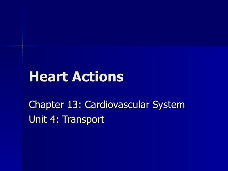 Heart Actions Chapter 13: Cardiovascular System Unit 4: Transport