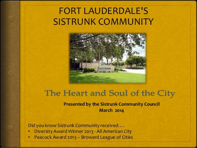 Presented by the Sistrunk Community Council March 2014 Did you know Sistrunk Community received…. • Diversity Award Winner...
