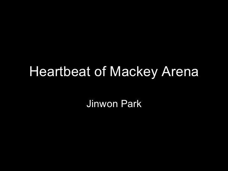 Heartbeat of Mackey Arena Jinwon Park