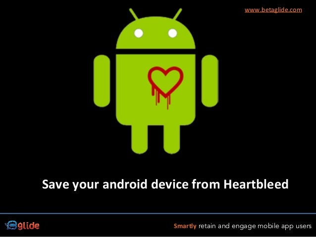 Smartly retain and engage mobile app users www.betaglide.com Save	   your	   android	   device	   from	   Heartbleed