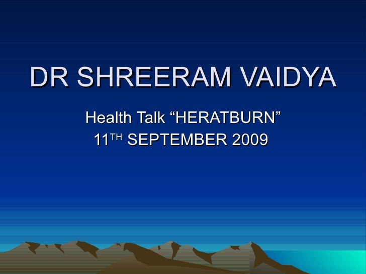 "DR SHREERAM VAIDYA Health Talk ""HERATBURN"" 11 TH  SEPTEMBER 2009"