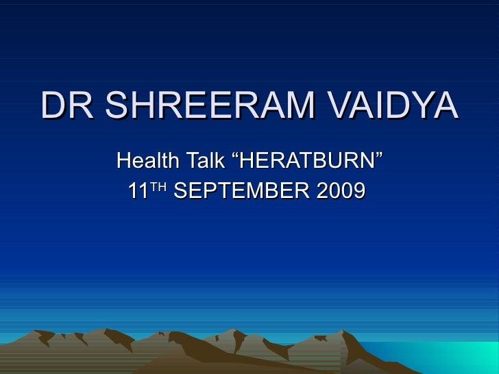 """DR SHREERAM VAIDYA Health Talk """"HERATBURN"""" 11 TH  SEPTEMBER 2009"""