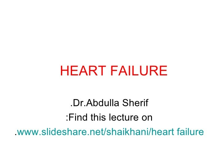 HEART FAILURE   Dr.Abdulla Sherif. Find this lecture on: www.slideshare.net/shaikhani/heart failure .