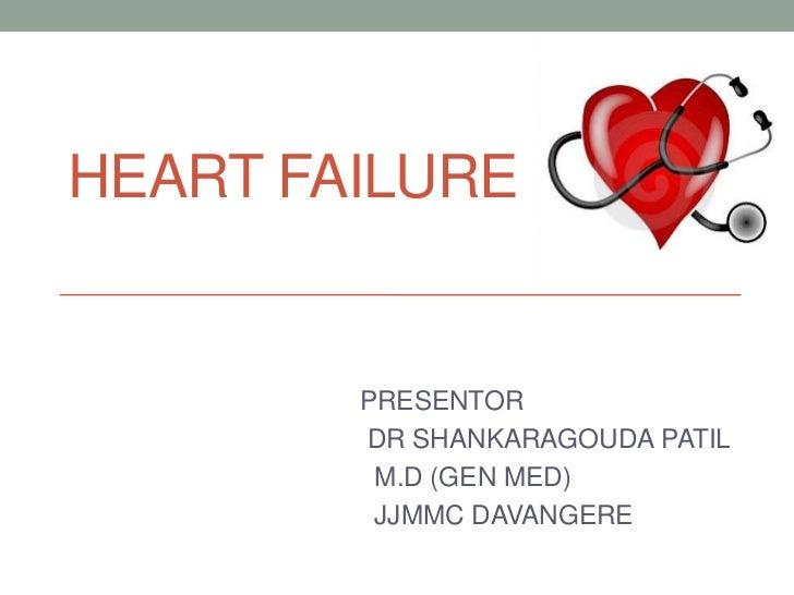 HEART FAILURE        PRESENTOR        DR SHANKARAGOUDA PATIL         M.D (GEN MED)         JJMMC DAVANGERE