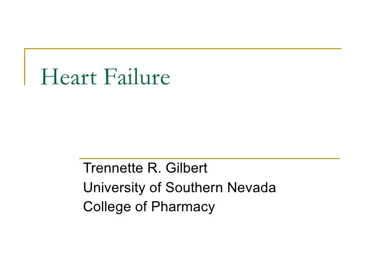 Heart Failure Trennette R. Gilbert University of Southern Nevada College of Pharmacy