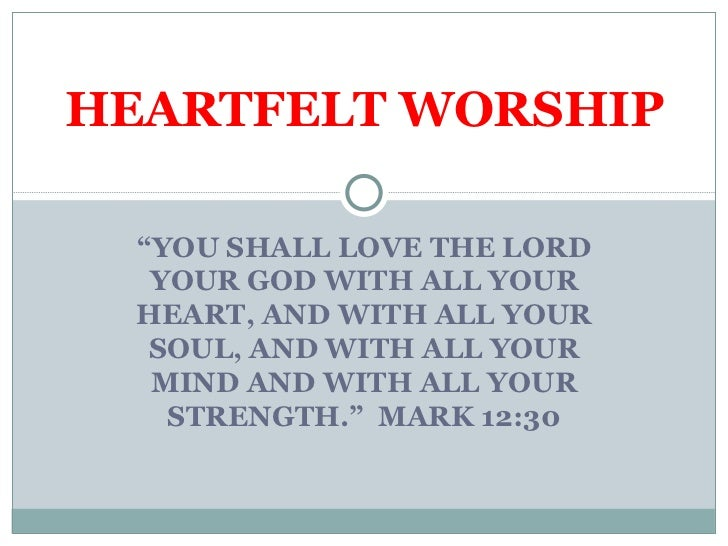 """HEARTFELT WORSHIP  """"YOU SHALL LOVE THE LORD   YOUR GOD WITH ALL YOUR  HEART, AND WITH ALL YOUR   SOUL, AND WITH ALL YOUR  ..."""