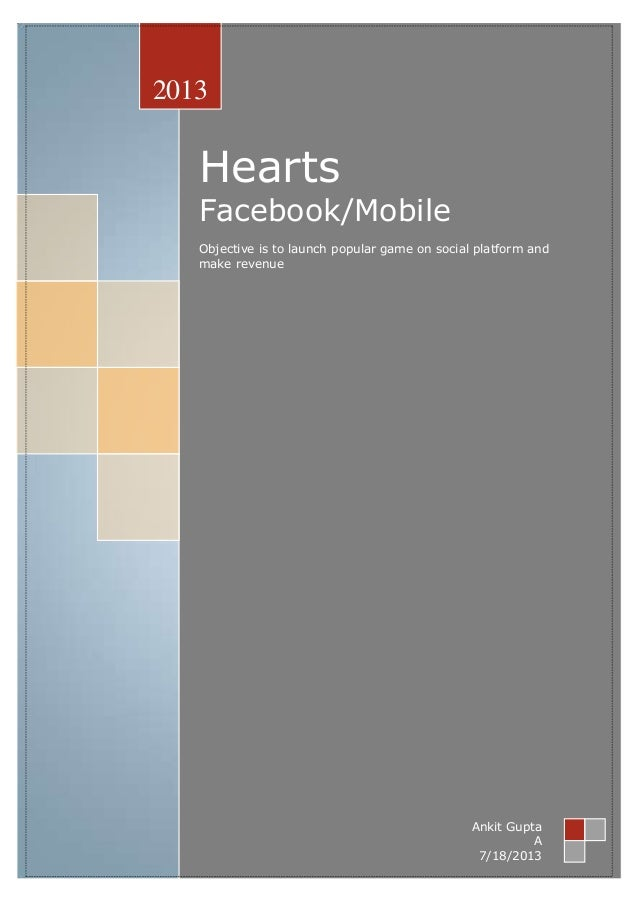 Hearts Facebook/Mobile Objective is to launch popular game on social platform and make revenue 2013 Ankit Gupta A 7/18/2013