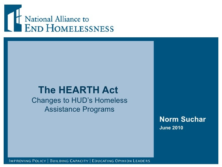 The HEARTH Act  Changes to HUD's Homeless Assistance Programs Norm Suchar June 2010