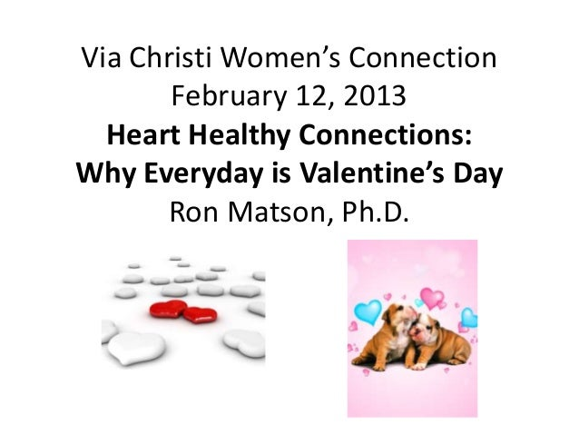 Via Christi Women's Connection       February 12, 2013  Heart Healthy Connections:Why Everyday is Valentine's Day      Ron...