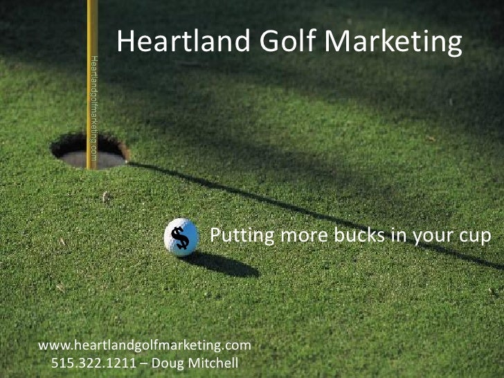 Heartland Golf Marketing                             Putting more bucks in your cup    www.heartlandgolfmarketing.com  515...