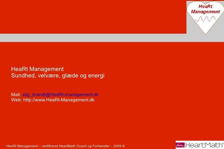 HeaRt Management – certificeret HeartMath Coach og Forhandler – 2009  © HeaRt Management Sundhed, velvære, glæde og energi...