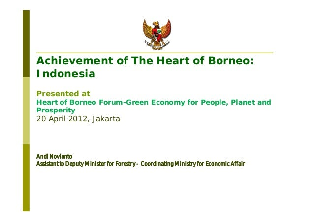 Achievement of The Heart of Borneo:IndonesiaPresented atHeart of Borneo Forum-Green Economy for People, Planet andProsperi...